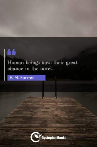 Human beings have their great chance in the novel.