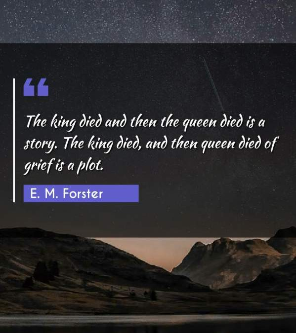 The king died and then the queen died is a story. The king died, and then queen died of grief is a plot.