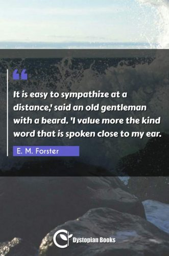 It is easy to sympathize at a distance,' said an old gentleman with a beard. 'I value more the kind word that is spoken close to my ear.