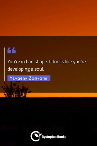 You're in bad shape. It looks like you're developing a soul.