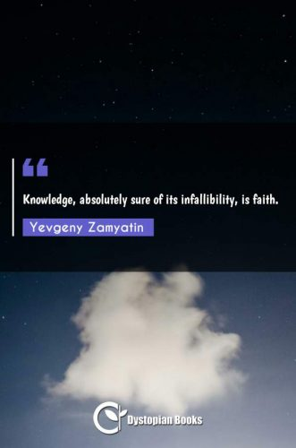 Knowledge, absolutely sure of its infallibility, is faith.