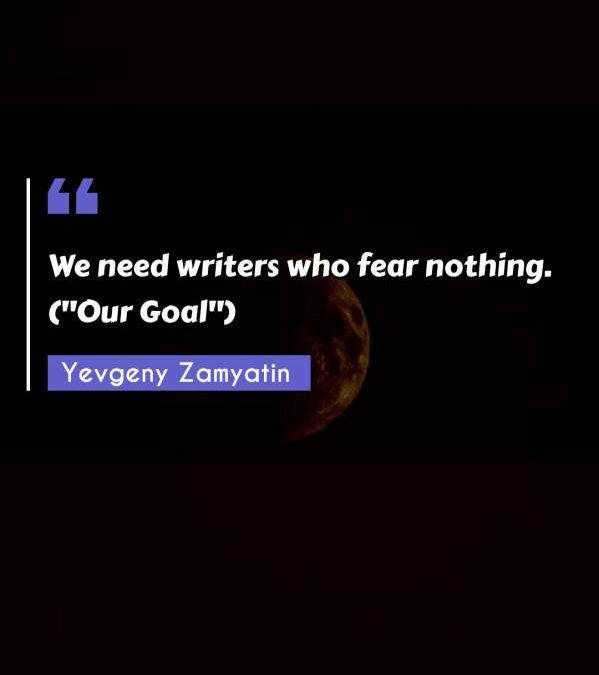 "We need writers who fear nothing. (Our Goal"")"""
