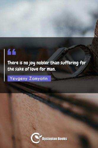 There is no joy nobler than suffering for the sake of love for man.