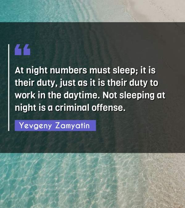 At night numbers must sleep; it is their duty, just as it is their duty to work in the daytime. Not sleeping at night is a criminal offense.
