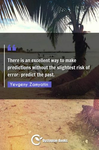 There is an excellent way to make predictions without the slightest risk of error: predict the past.