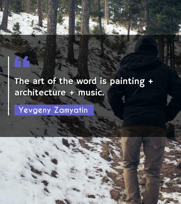 The art of the word is painting + architecture + music.