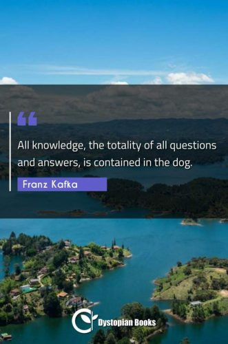 All knowledge, the totality of all questions and answers, is contained in the dog.