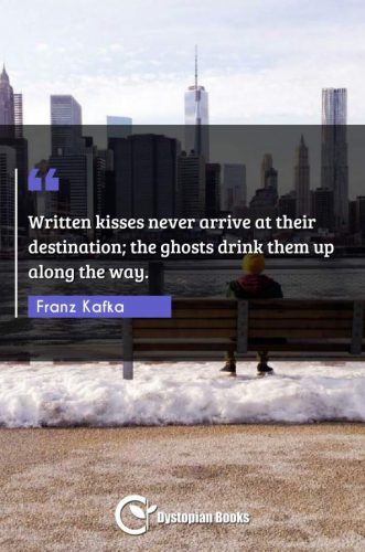Written kisses never arrive at their destination; the ghosts drink them up along the way.