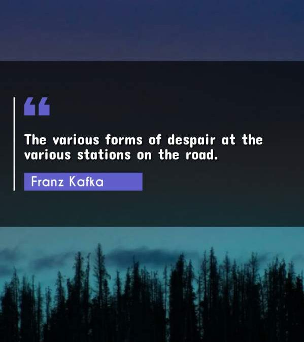 The various forms of despair at the various stations on the road.