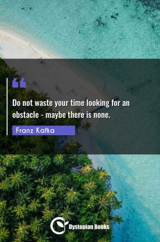 Do not waste your time looking for an obstacle - maybe there is none.
