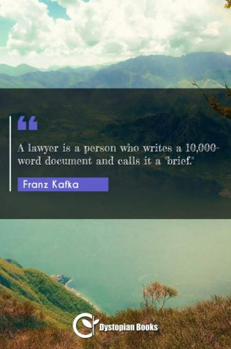 A lawyer is a person who writes a 10,000-word document and calls it a brief.""""