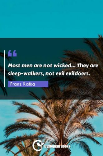 Most men are not wicked... They are sleep-walkers, not evil evildoers.
