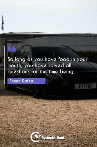 So long as you have food in your mouth, you have solved all questions for the time being.