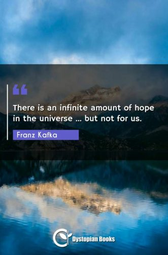 There is an infinite amount of hope in the universe ... but not for us.
