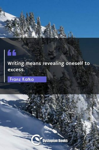Writing means revealing oneself to excess.