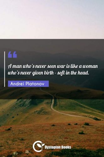 A man who's never seen war is like a woman who's never given birth - soft in the head.
