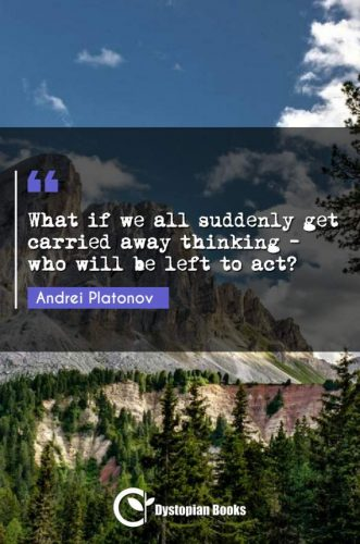 What if we all suddenly get carried away thinking - who will be left to act?