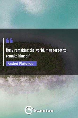 Busy remaking the world, man forgot to remake himself.