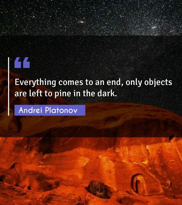Everything comes to an end, only objects are left to pine in the dark.