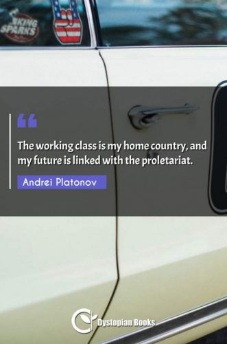 The working class is my home country, and my future is linked with the proletariat.