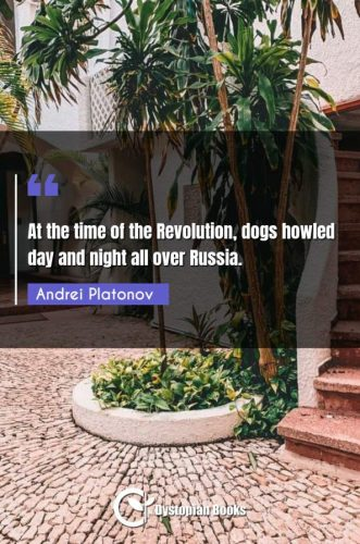 At the time of the Revolution, dogs howled day and night all over Russia.