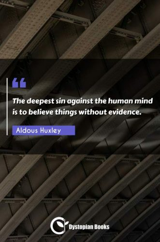 The deepest sin against the human mind is to believe things without evidence.