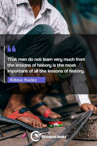 That men do not learn very much from the lessons of history is the most important of all the lessons of history.