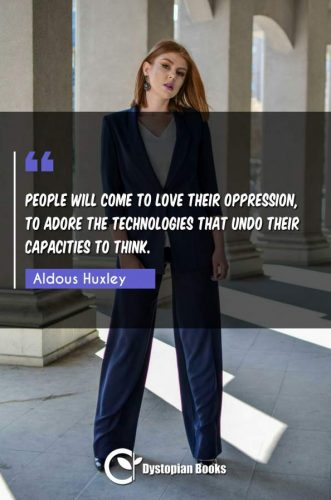 People will come to love their oppression, to adore the technologies that undo their capacities to think.