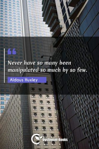 Never have so many been manipulated so much by so few.