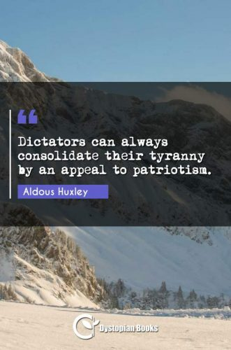 Dictators can always consolidate their tyranny by an appeal to patriotism.