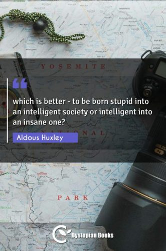 which is better - to be born stupid into an intelligent society or intelligent into an insane one?