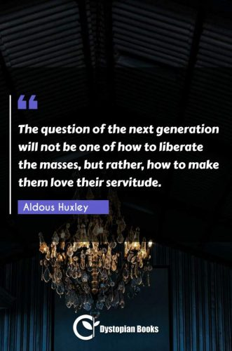 The question of the next generation will not be one of how to liberate the masses, but rather, how to make them love their servitude.