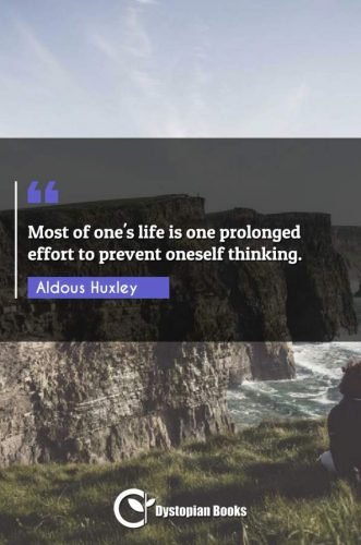 Most of one's life is one prolonged effort to prevent oneself thinking.