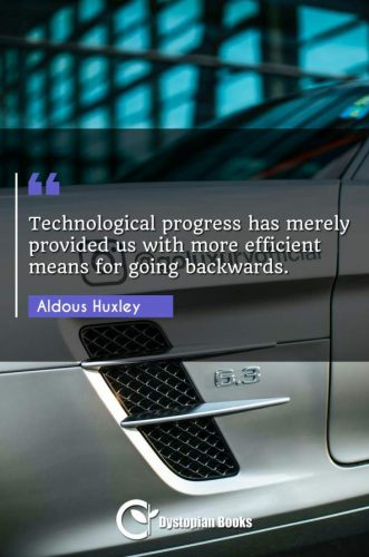 Technological progress has merely provided us with more efficient means for going backwards.