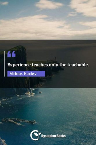 Experience teaches only the teachable.
