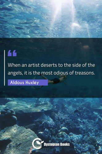When an artist deserts to the side of the angels, it is the most odious of treasons.