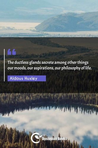 The ductless glands secrete among other things our moods, our aspirations, our philosophy of life.