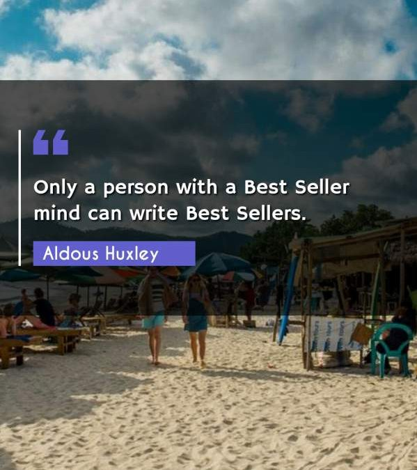 Only a person with a Best Seller mind can write Best Sellers.