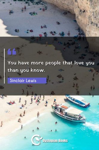 You have more people that love you than you know.