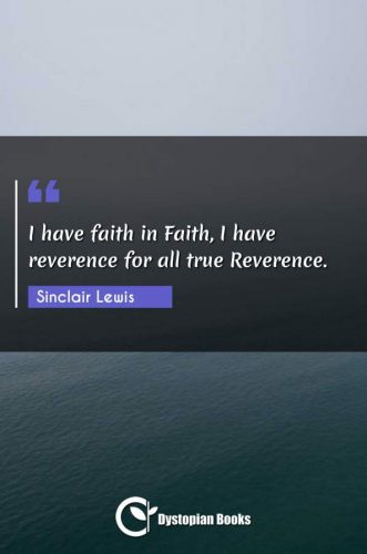 I have faith in Faith, I have reverence for all true Reverence.