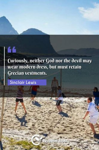 Curiously, neither God nor the devil may wear modern dress, but must retain Grecian vestments.