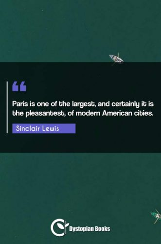 Paris is one of the largest, and certainly it is the pleasantest, of modern American cities.