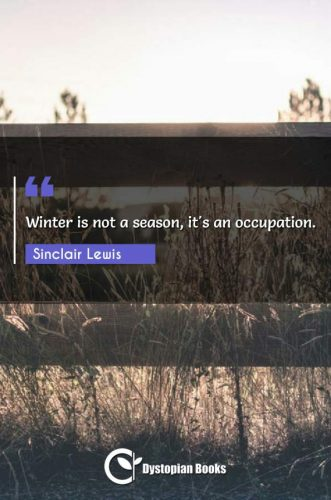 Winter is not a season, it's an occupation.