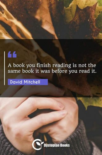 A book you finish reading is not the same book it was before you read it.
