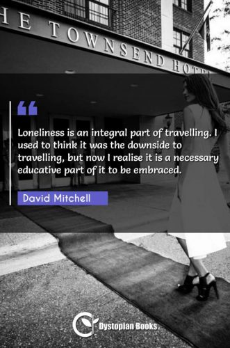 Loneliness is an integral part of travelling. I used to think it was the downside to travelling, but now I realise it is a necessary educative part of it to be embraced.