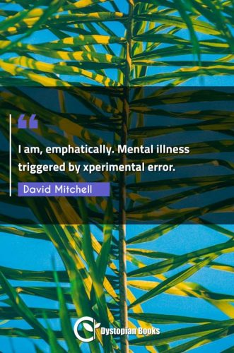 I am, emphatically. Mental illness triggered by xperimental error.