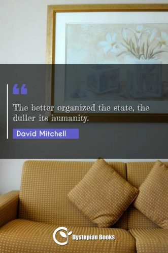 The better organized the state, the duller its humanity.