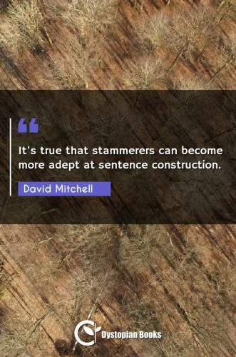 It's true that stammerers can become more adept at sentence construction.