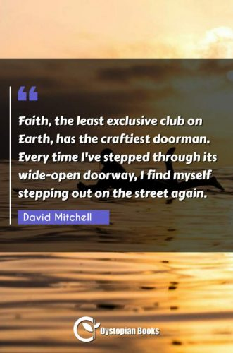 Faith, the least exclusive club on Earth, has the craftiest doorman. Every time I've stepped through its wide-open doorway, I find myself stepping out on the street again.