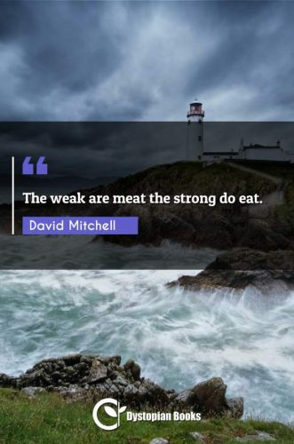 The weak are meat the strong do eat.